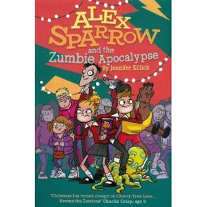 Alex Sparrow and the Zumbie Apocalypse - Jennifer Killick
