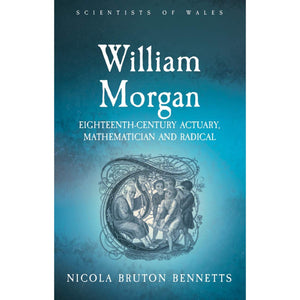 Scientists of Wales: William Morgan - Eighteenth Century Actuary, Mathematician and Radical