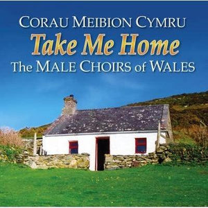 The Male Choirs of Wales - Take Me Home