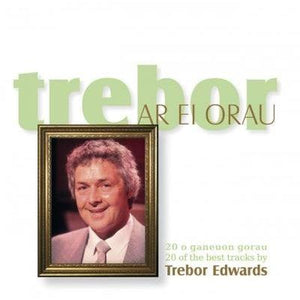 Trebor Edwards - Trebor ar ei Orau / Trebor at His Best