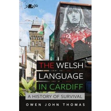 Welsh Language in Cardiff, The - A History of Survival Owen John Thomas
