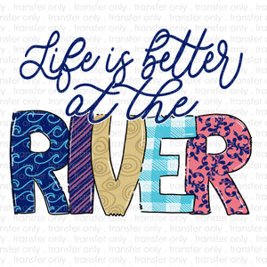 Life is Better at the River Sublimation Transfer