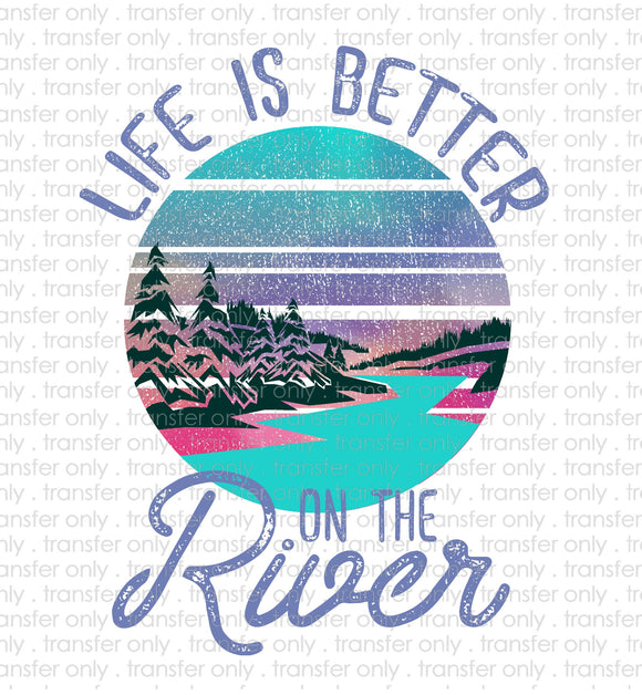 Life is Better On The River Sublimation Transfer