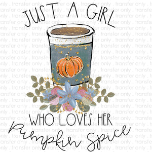 Just a Girl Who Loves Pumpkin Spice Sublimation Transfer