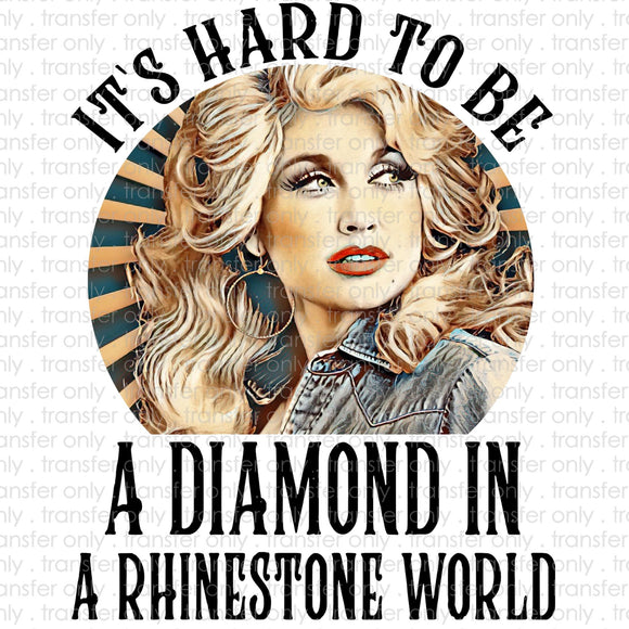 It Hard Being a Diamond in a Rhinestone World Sublimation Transfer