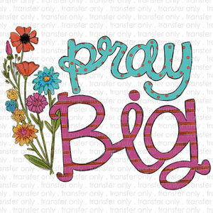Pray Big Flowers Sublimation Transfer
