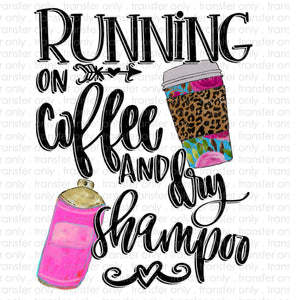 Running on Coffee and Dry Shampoo Sublimation Transfer