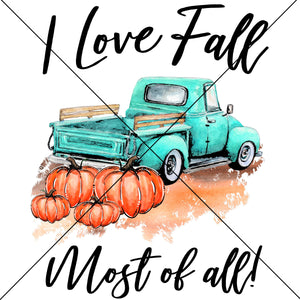 I love Fall Most of All Truck Sublimation Transfer
