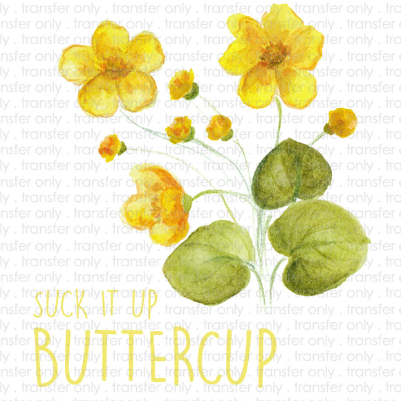Suck it up Buttercup Sublimation Transfer