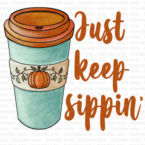 Just keep Sippin' Sublimation Transfer