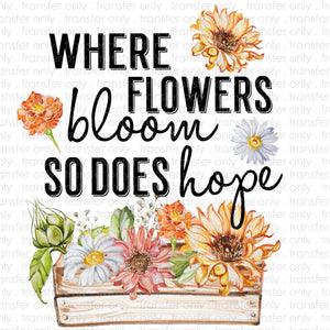 Where Flowers Bloom so does Hope Sublimation Transfer