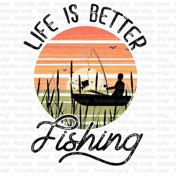 Life is Better Fishing Sublimation Transfer