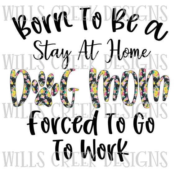 Born To Be a Stay At Home Dog Mom Digital Download