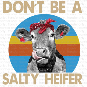 Don't Be A Salty Heifer Sublimation Transfer