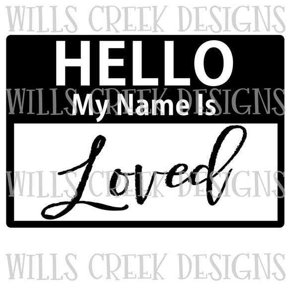 Hello my Name is Loved Digital Download