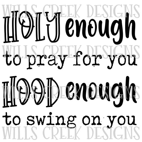 Holy Enough to Pray for you Hood Enough to Swing on you Digital Download