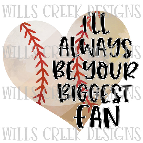 Ill Always Be Your Biggest Fan Baseball Digital Download