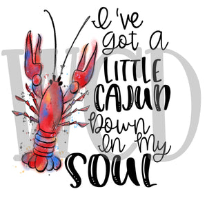 I've Got A Little Cajun Down In My Soul Sublimation Transfer