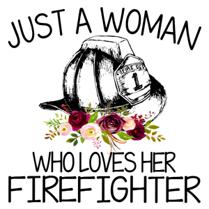 Just a Woman who loves her Firefighter Digital Download