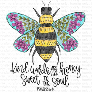 Kind Words are Like Honey Sublimation Transfer
