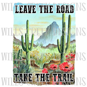 Leave the Road Take the Trail Sublimation Transfer