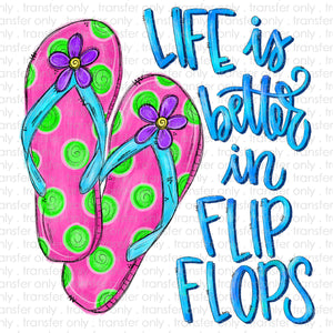 LIfe is better in Flip Flops Sublimation Transfer