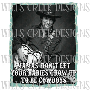 Mamas' Don't Let Your Babies Grow Up to be Cowboys Sublimation Transfer