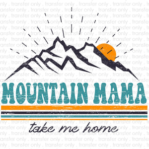 Mountain Mama Take Me Home Sublimation Transfer