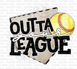 Outta Your League Softball Sublimation Transfer