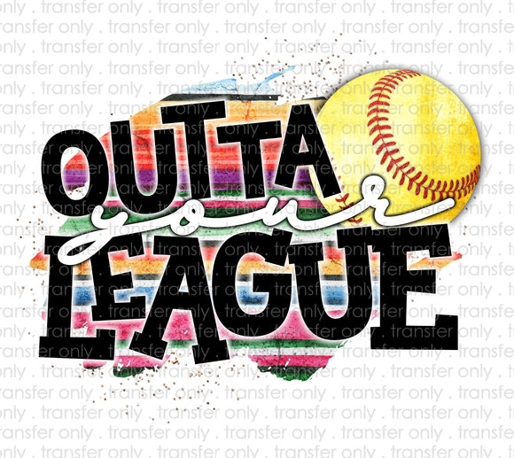 Outta Your League Serape Softball Sublimation Transfer