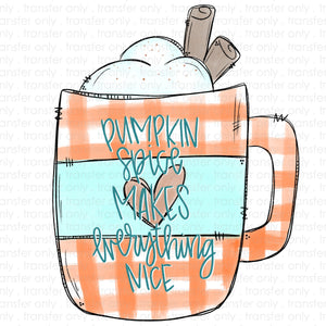 Pumpkin Spice Makes Everything Nice Sublimation Transfer
