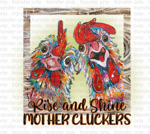 Rise and Shine Mothercluckers Sublimation Transfer