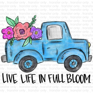 Live Life in Full Bloom Sublimation Transfer