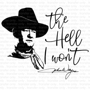 The Hell I Wont John Wayne Sublimation Transfer