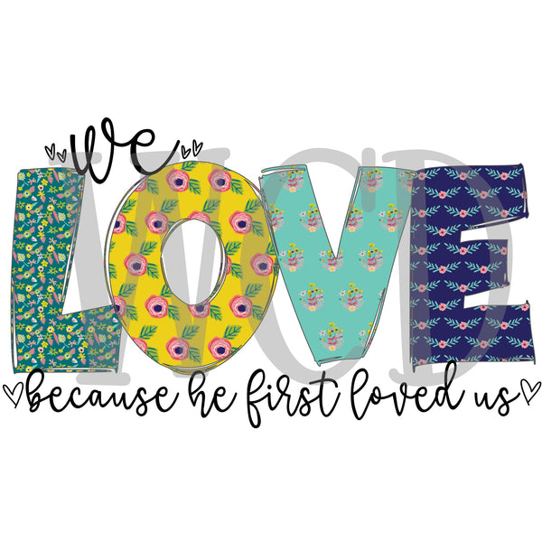 We Love Because He First Loved Us Sublimation Transfer