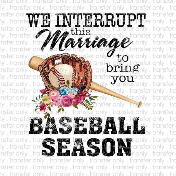 We Interrupt this Marriage for Baseball Season 2 Sublimation Transfer