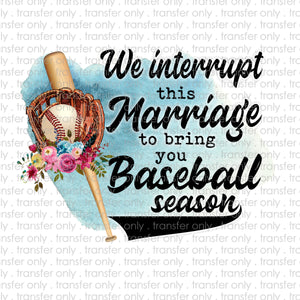 We Interrupt this Marriage for Baseball Season Sublimation Transfer
