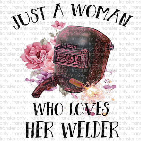 Just a Woman Who Loves Her Welder Sublimation Transfer