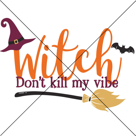 Witch Don't Kill my Vibe Sublimation Transfer