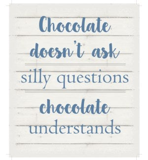 "WA101230 - Chocolate doesn't ask silly questions.  Chocolate understands. - White background 10"" x 12"""