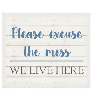"WA101231 - Please excuse the mess we live here - White background 10"" x 12"""