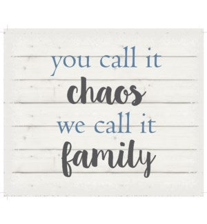 "WA101232 - You call it chaos we call it family - White background 10"" x 12"""