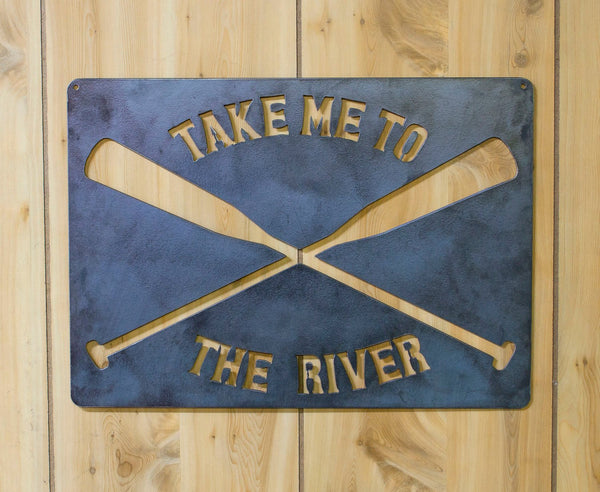 Take Me To The River Raw, Rustic, Metal Steel Sign, Rafting, Boating, Canoeing, Fishing, Camping, Hiking, Adventure Decor