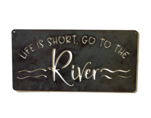 Metal Sign, Life is Short Go To The River, Adventure Sign, Steel Wall Decor, Decorative Novelty Sign, Rafting, Boating, Fishing, Canoe
