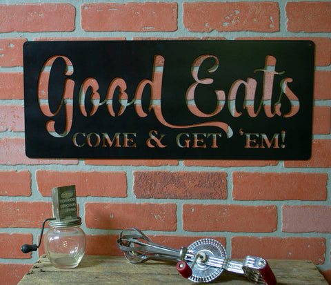 Kitchen Decor Metal Sign, Good Eats Come and Get 'Em!, Dining, Cooking, Culinary, Kitchen, Cook, Chef Gift, Modern Farmhouse Decor