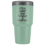 It's A Good Day Tumbler