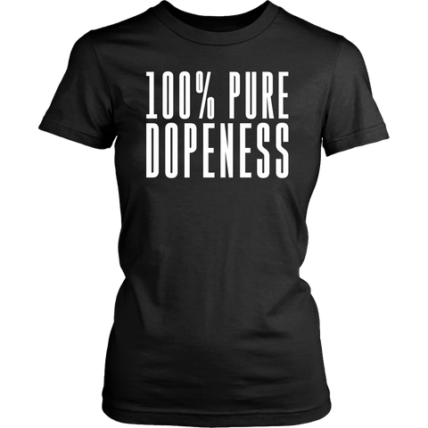 One Hundred Percent Pure Dopeness black ladies T-shirt
