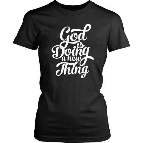 Black ladies t-shirt with white quote, God is Doing a New Thing.