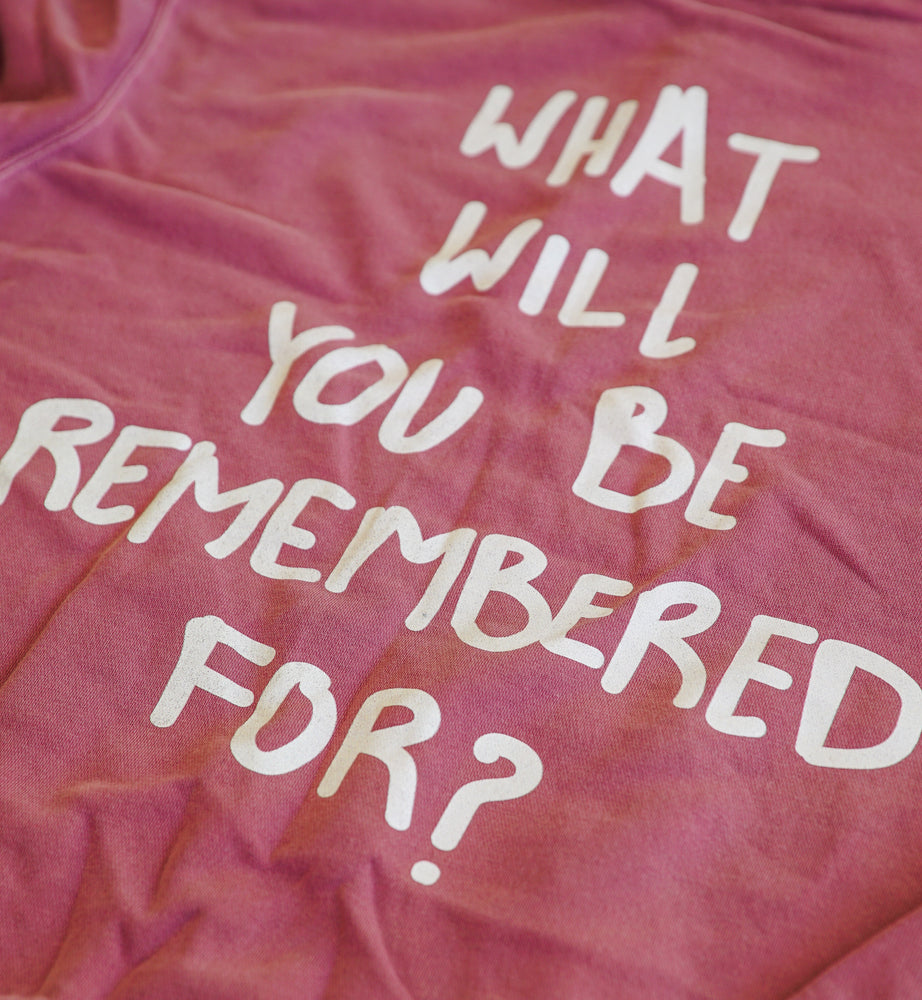 What Will You Be Remembered For? Sweatshirt by Thoraya Maronesy