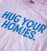 Hug Your Homies Shirt